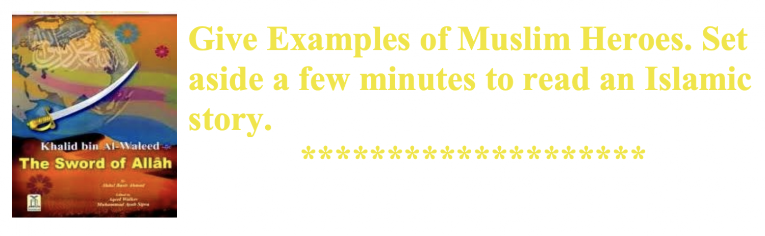 Give Examples of Muslim Heroes. Set aside a few minutes to read an Islamic story.