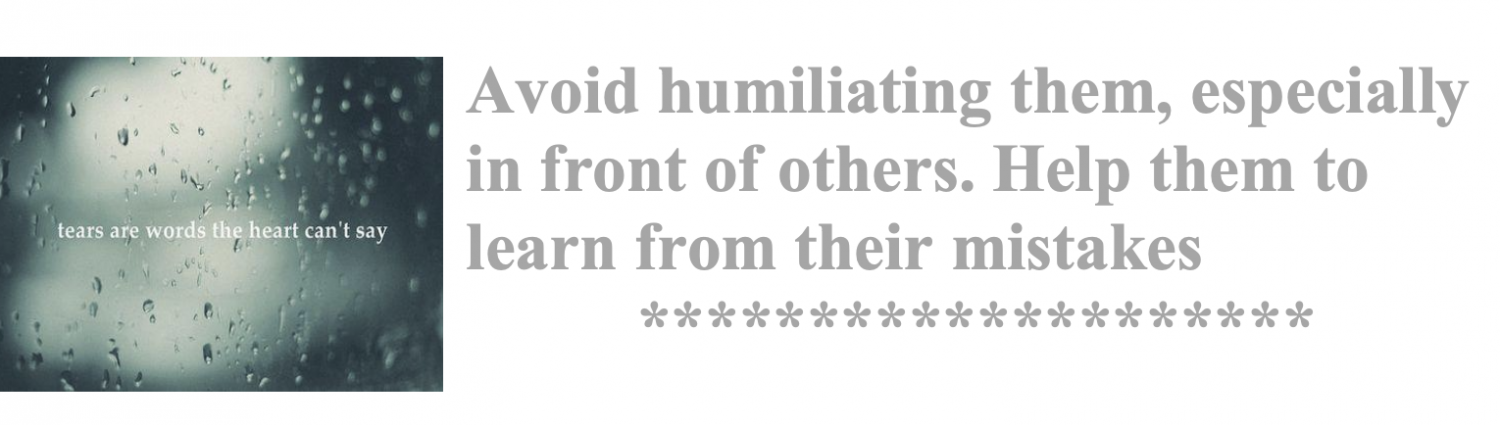 Avoid humiliating them, especially in front of others. Help them to learn from their mistakes